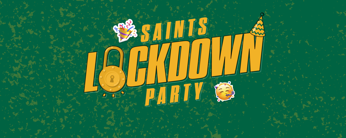 Saints Lockdown Party