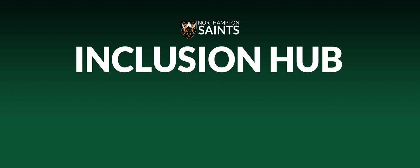Northampton Saints' Inclusion Hub offers a safe and welcoming environment for supporters to open discussions around, inclusion, disability, physical and mental health with the Club.