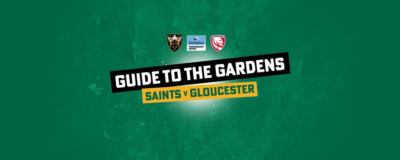 Northampton Saints play Gloucester Rugby on Saturday 18 Gloucester (kick-off 3pm) at Franklin's Gardens.